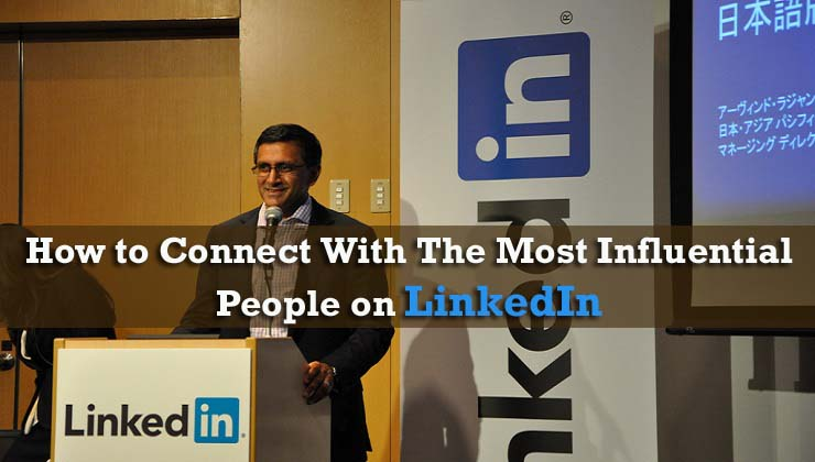 How To Connect With The Most Influential People On LinkedIn